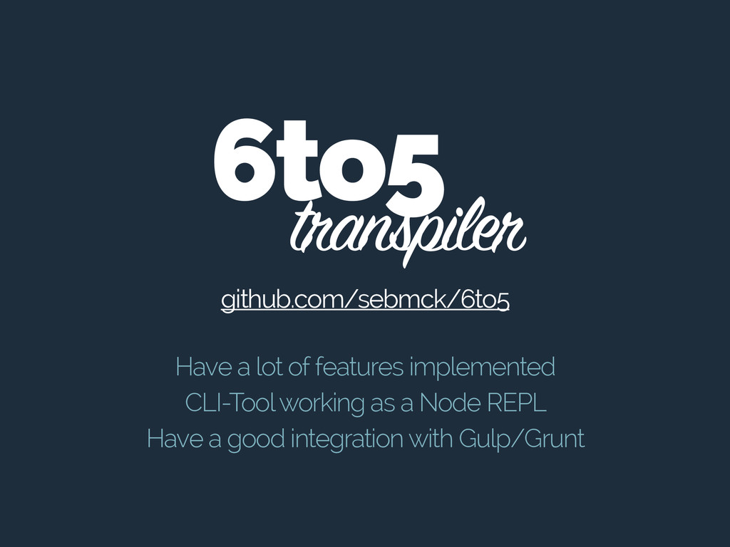 transpiler 6to5 Have a lot of features implemen...