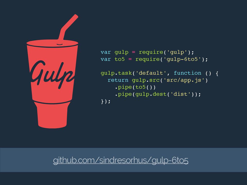 var gulp = require('gulp'); var to5 = require('...