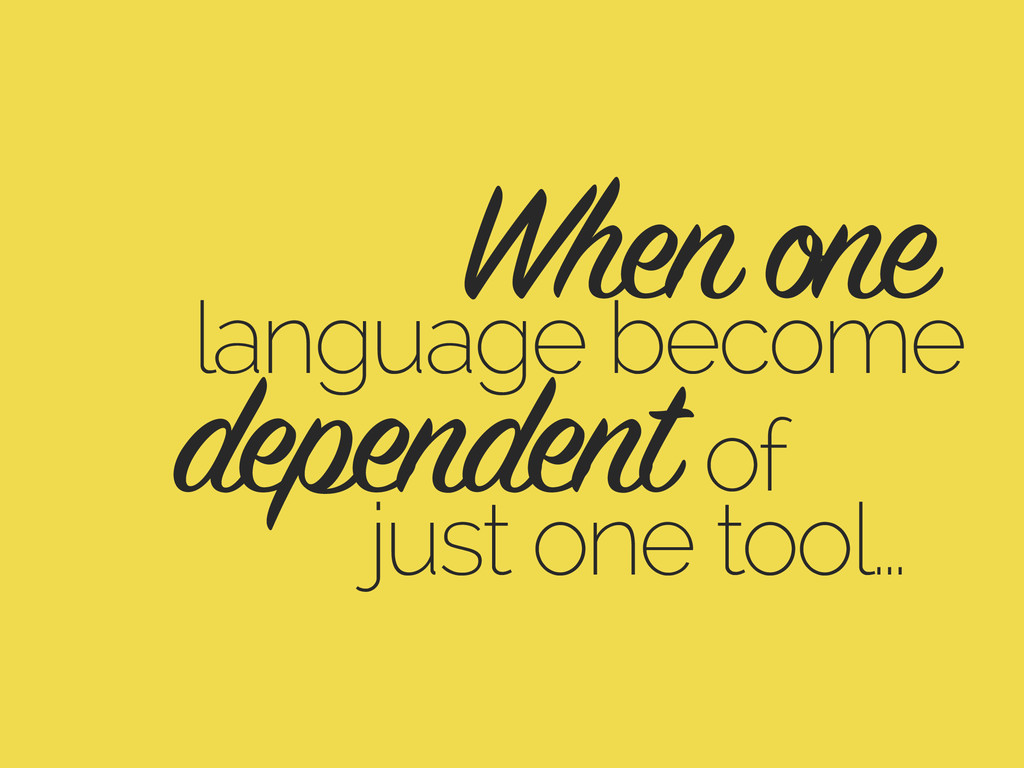 language become When one of just one tool… depe...
