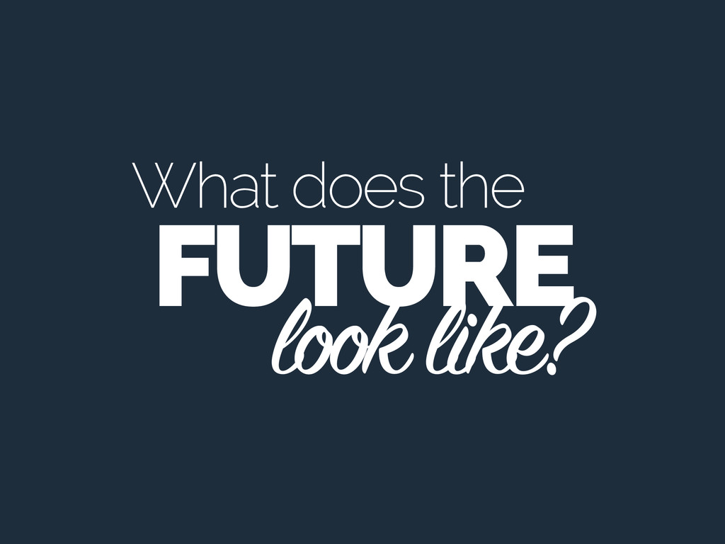 What does the look like? FUTURE