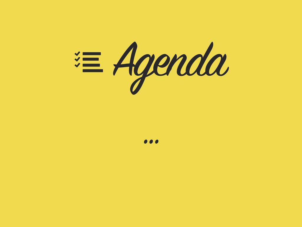 Agenda …