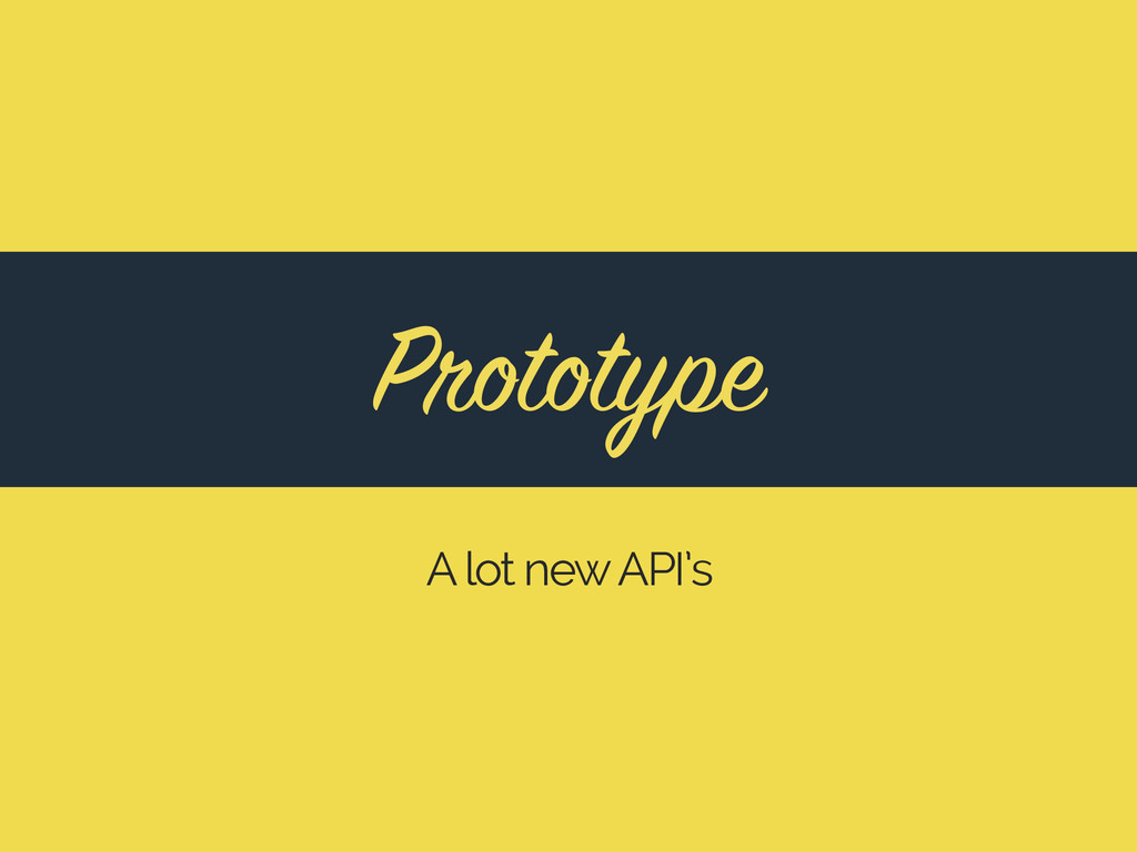 A lot new API's Prototype