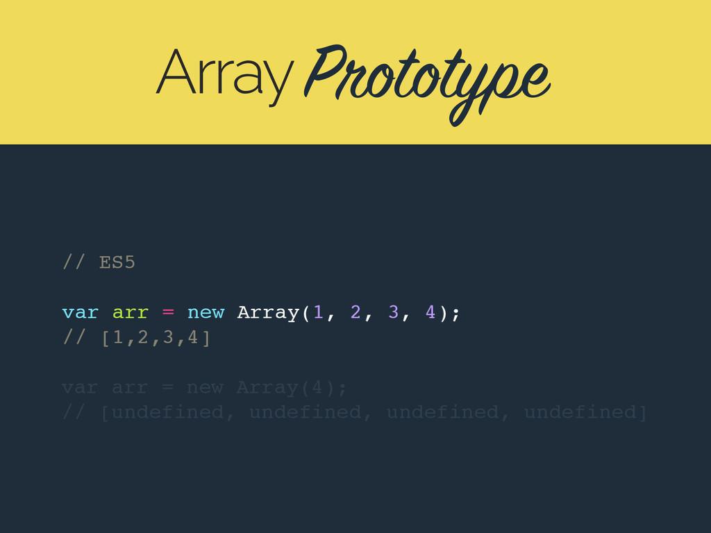 Prototype Array // ES5 var arr = new Array(1, 2...