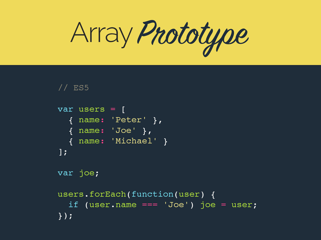 Prototype Array // ES5 var users = [ { name: 'P...