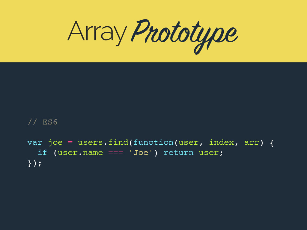 Prototype Array // ES6 var joe = users.find(fun...