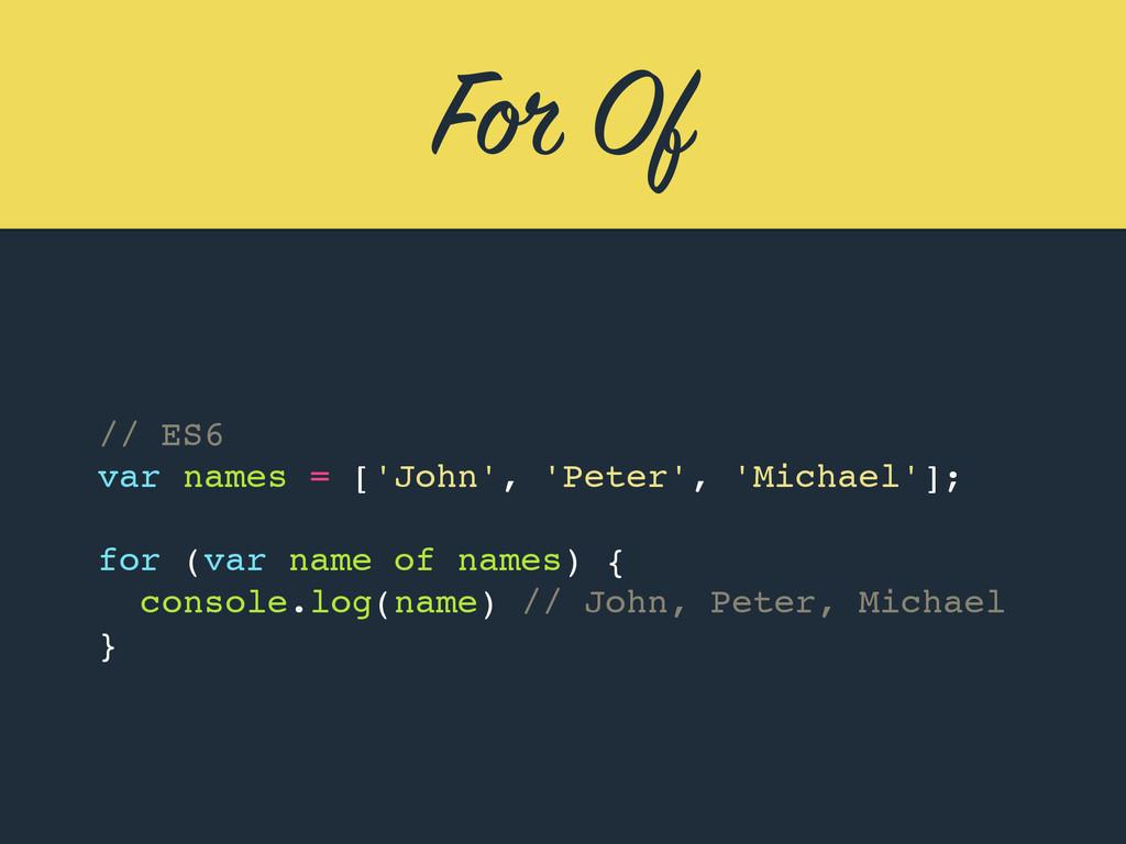 For Of // ES6 var names = ['John', 'Peter', 'Mi...