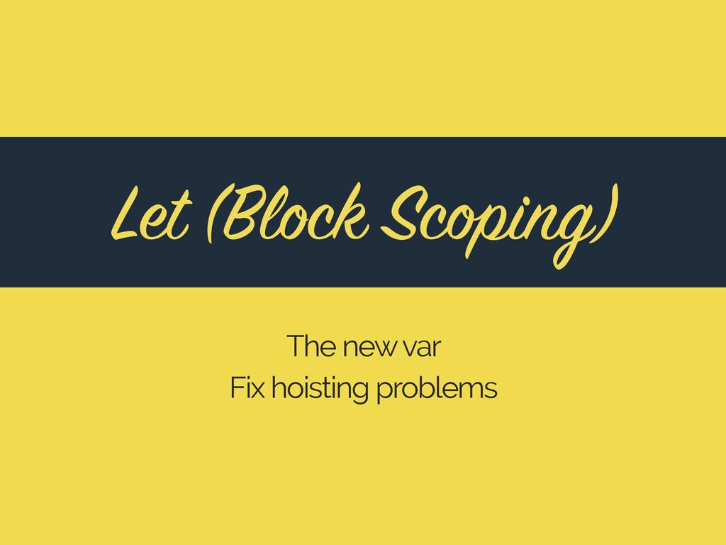 The new var Fix hoisting problems Let (Block Sc...