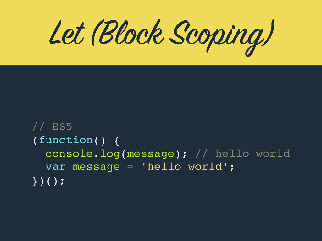 Let (Block Scoping) // ES5 (function() { })(); ...