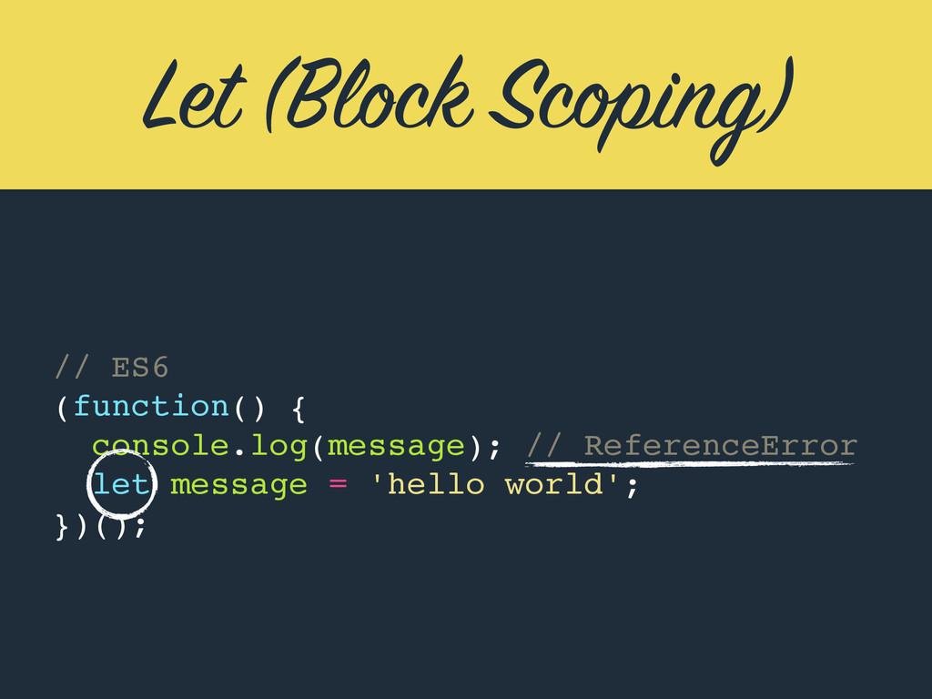 Let (Block Scoping) // ES6 (function() { consol...