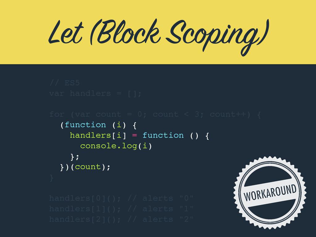 Let (Block Scoping) // ES5 var handlers = []; f...
