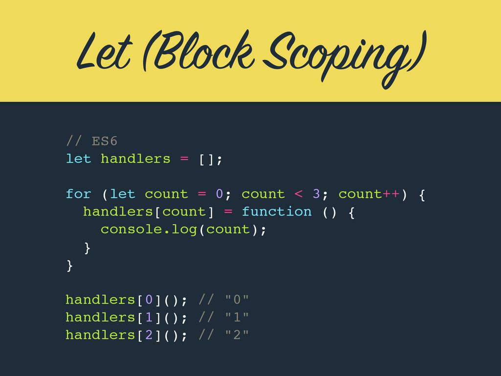 Let (Block Scoping) // ES6 let handlers = []; f...