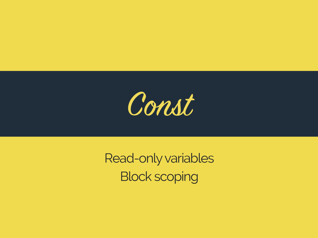 Read-only variables Block scoping Const