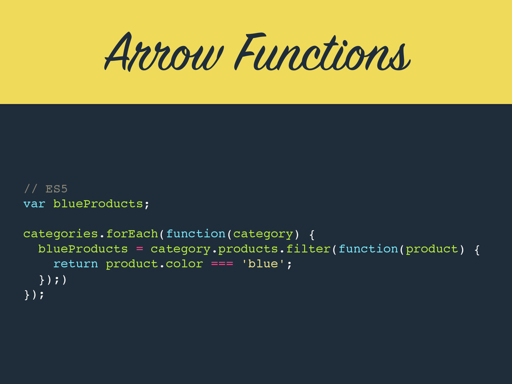 Arrow Functions // ES5 var blueProducts; catego...