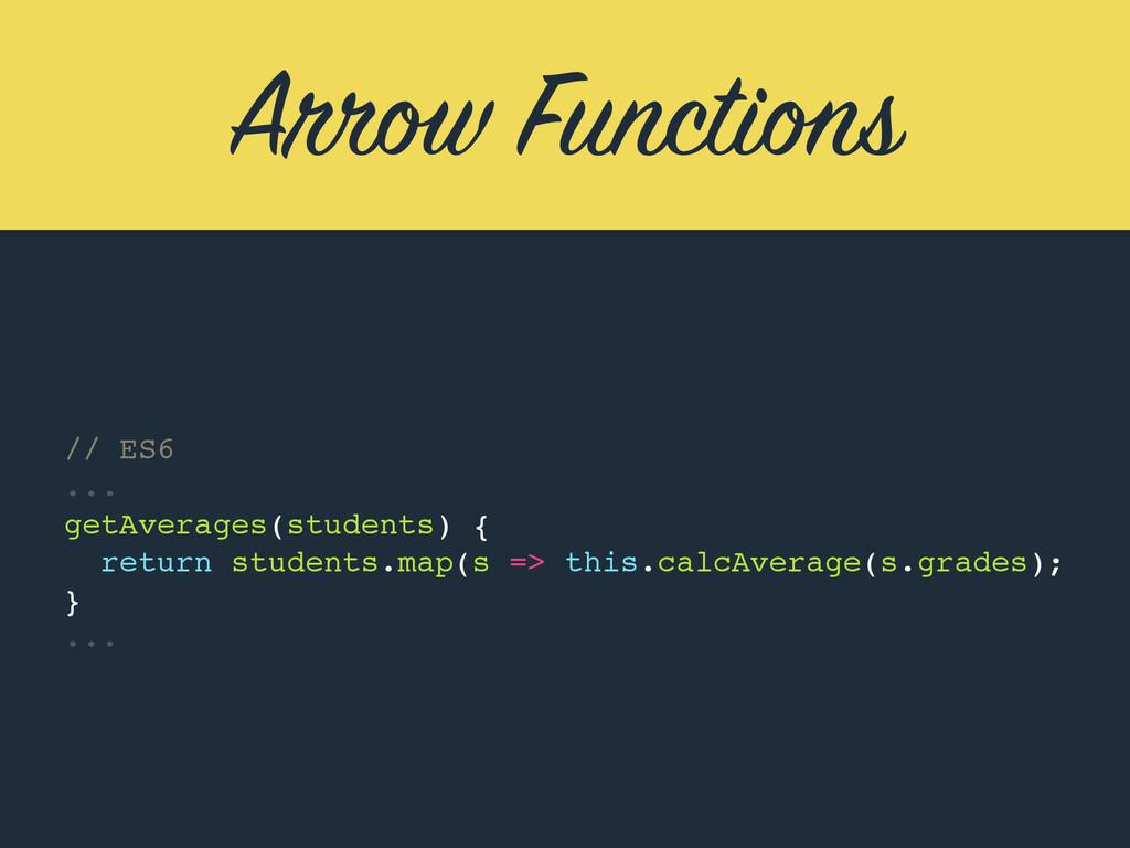 Arrow Functions // ES6 ... getAverages(students...