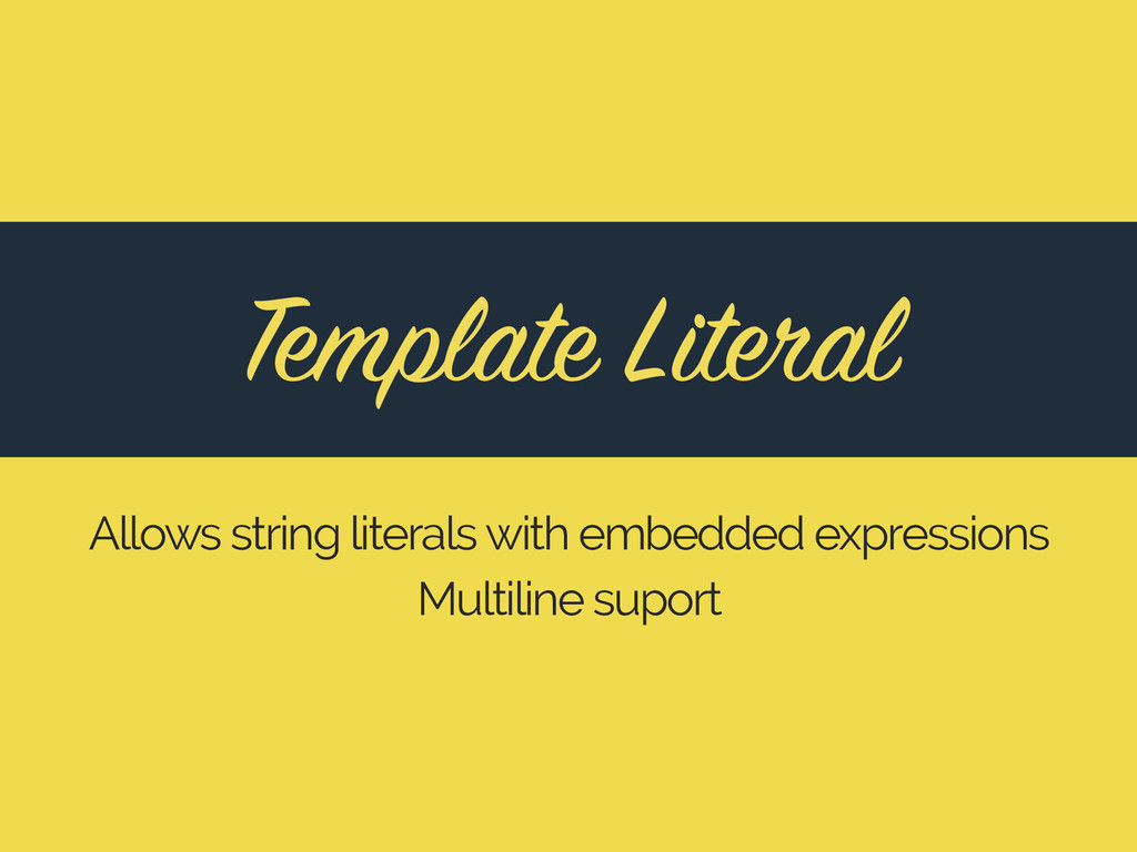 Template Literal Allows string literals with em...