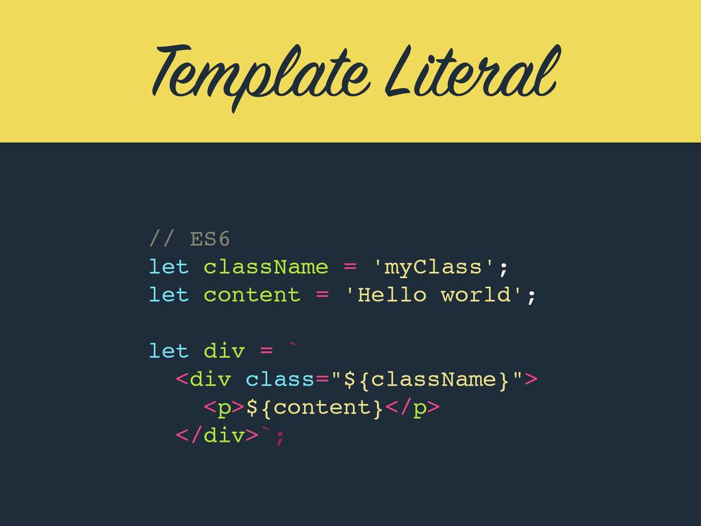 Template Literal // ES6 let className = 'myClas...