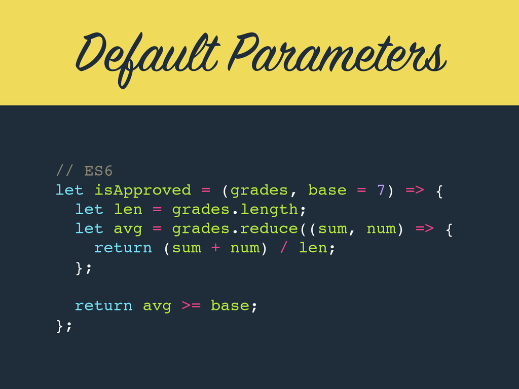 Default Parameters // ES6 let isApproved = (gra...