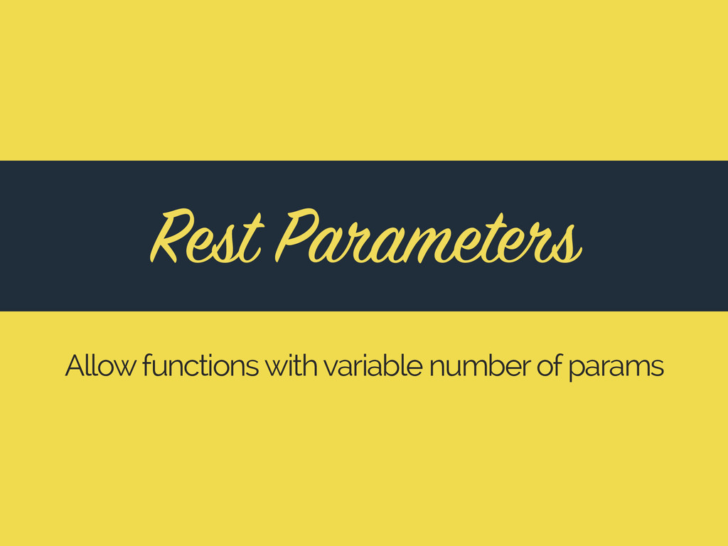 Rest Parameters Allow functions with variable n...