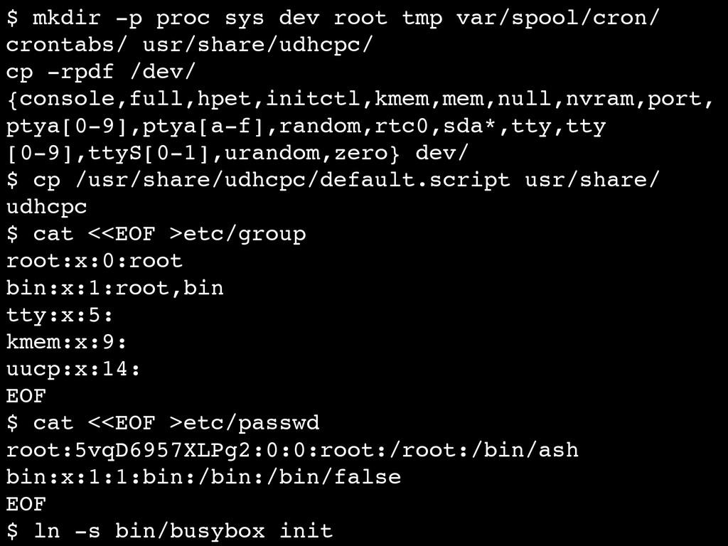 $ mkdir -p proc sys dev root tmp var/spool/cron...