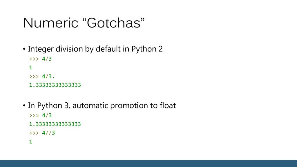 """Numeric """"Gotchas"""" • Integer division by default..."""