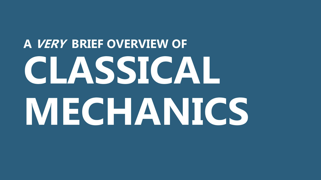 A VERY BRIEF OVERVIEW OF CLASSICAL MECHANICS