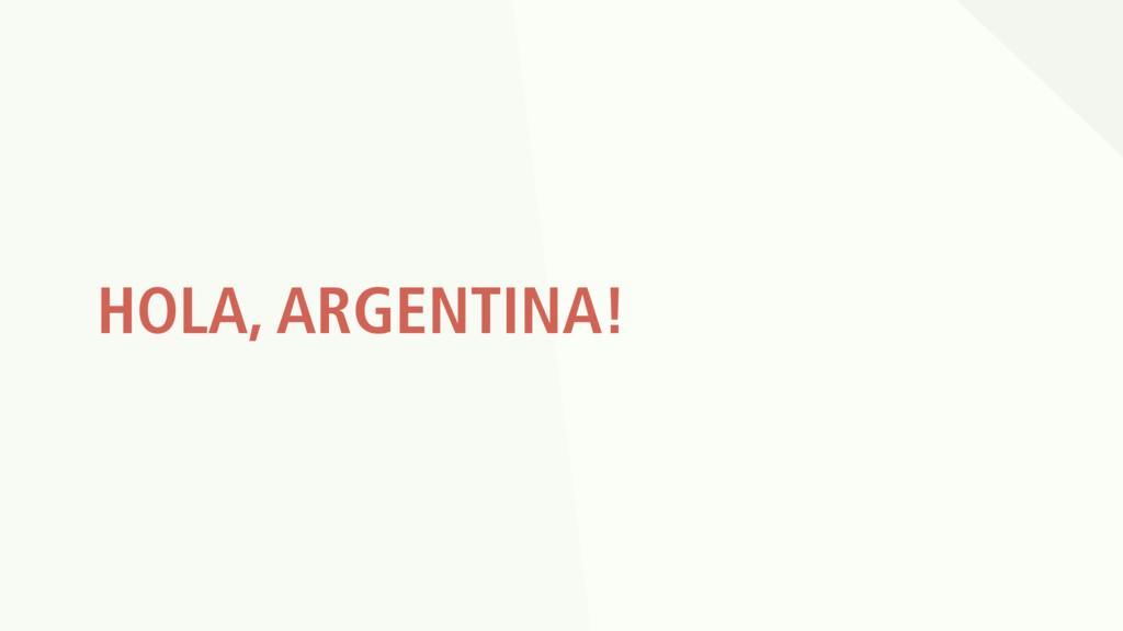 HOLA, ARGENTINA!
