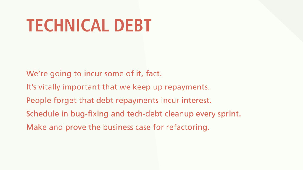 TECHNICAL DEBT We're going to incur some of it,...