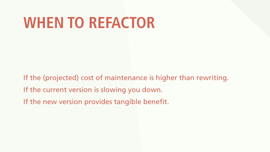 WHEN TO REFACTOR If the (projected) cost of mai...