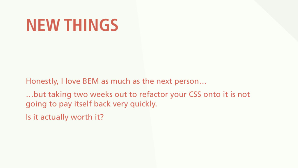 NEW THINGS Honestly, I love BEM as much as the ...
