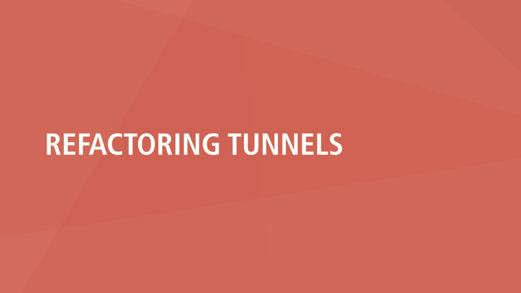 REFACTORING TUNNELS