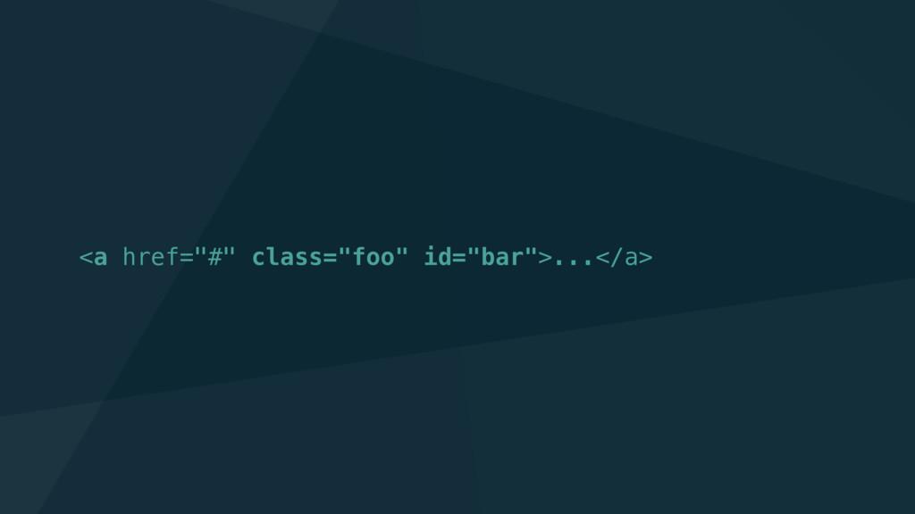 "<a href=""#"" class=""foo"" id=""bar"">...</a>"