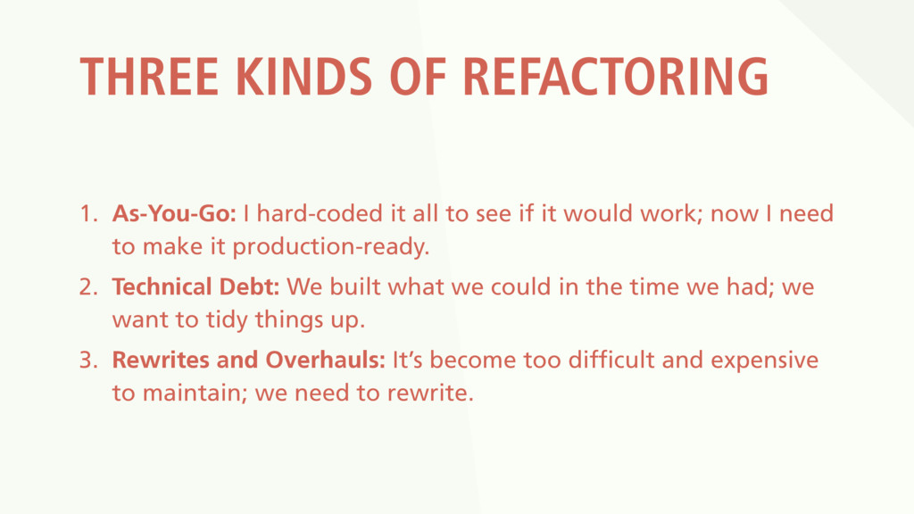 THREE KINDS OF REFACTORING 1. As-You-Go: I hard...