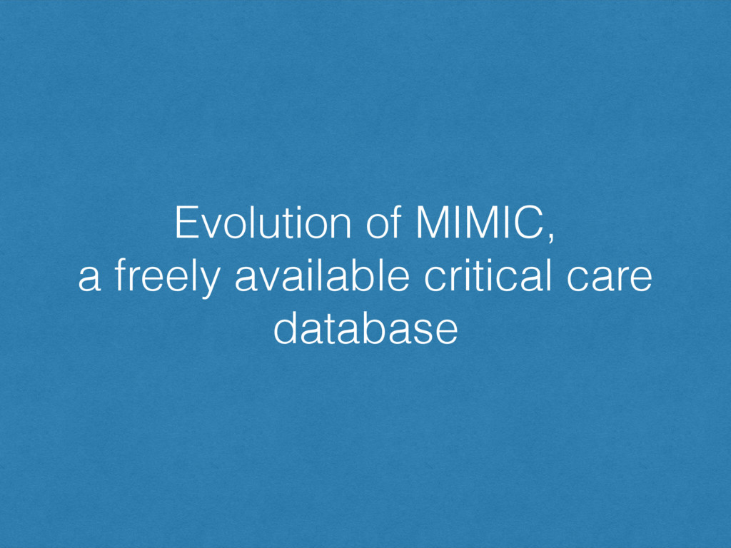 Evolution of MIMIC, a freely available critical...