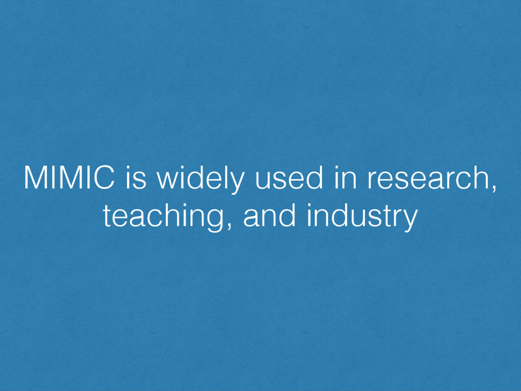 MIMIC is widely used in research, teaching, and...