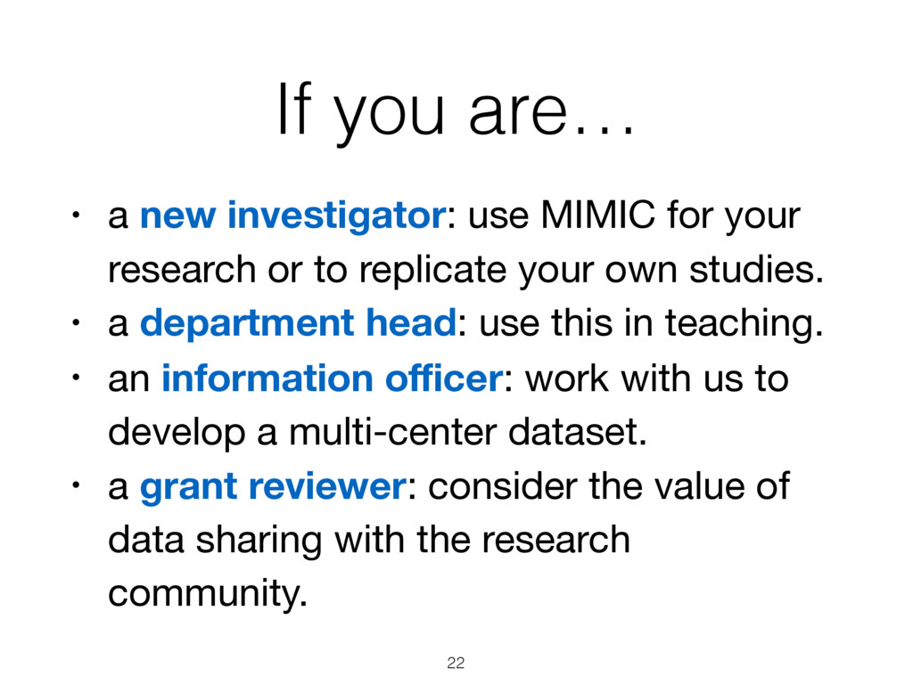 If you are… • a new investigator: use MIMIC for...