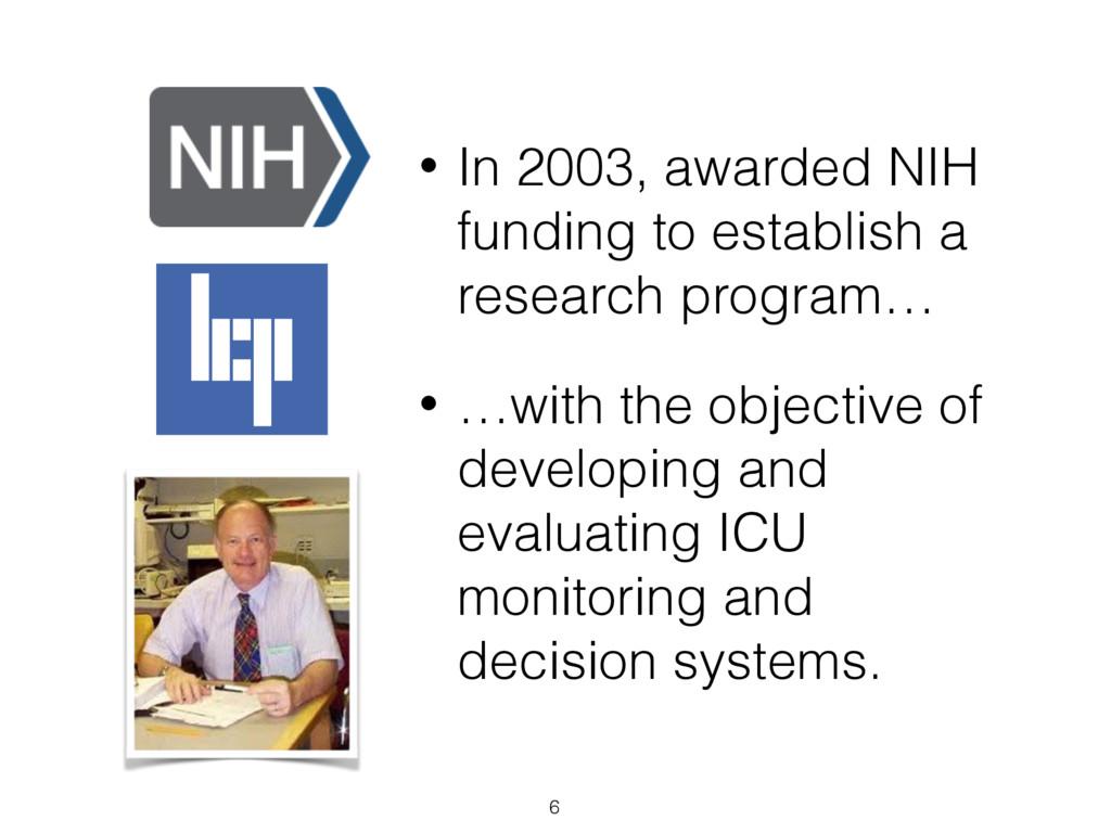 • In 2003, awarded NIH funding to establish a r...