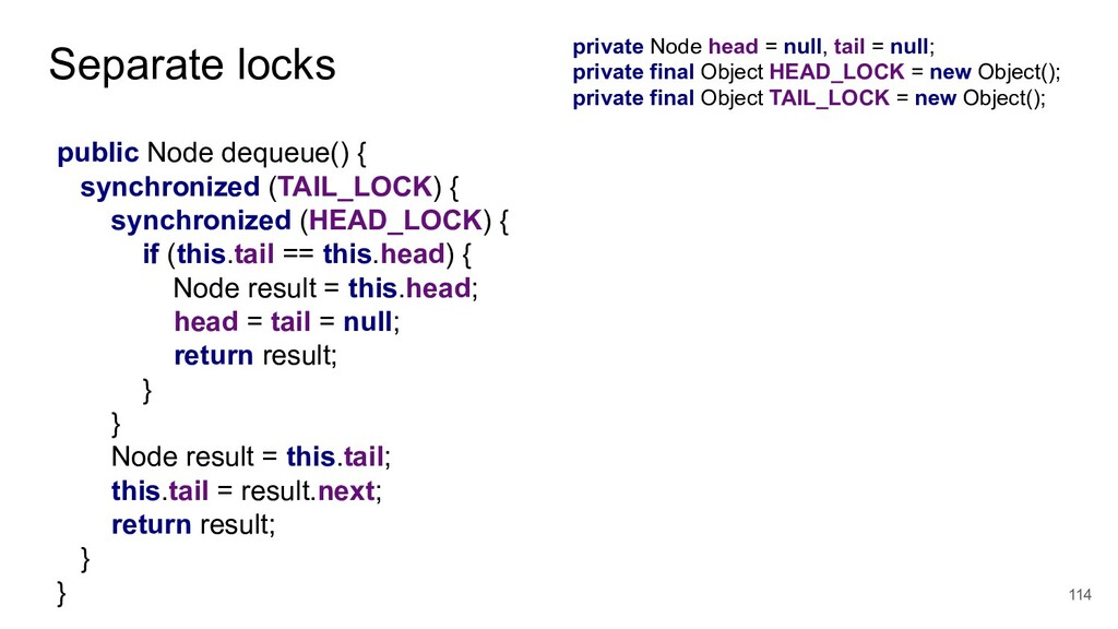 Separate locks private Node head = null, tail =...