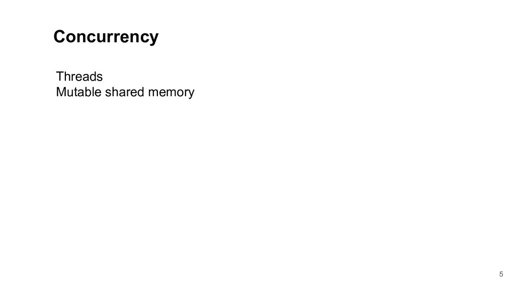 Concurrency Threads Mutable shared memory 5