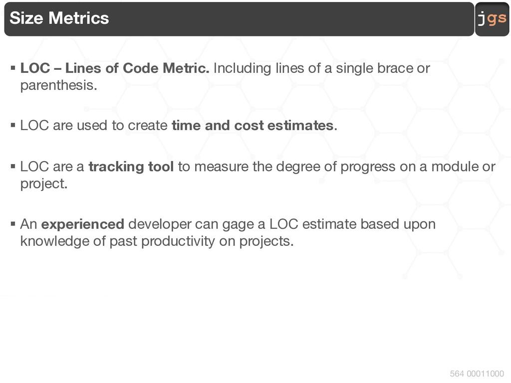 jgs 564 00011000 Size Metrics § LOC – Lines of ...