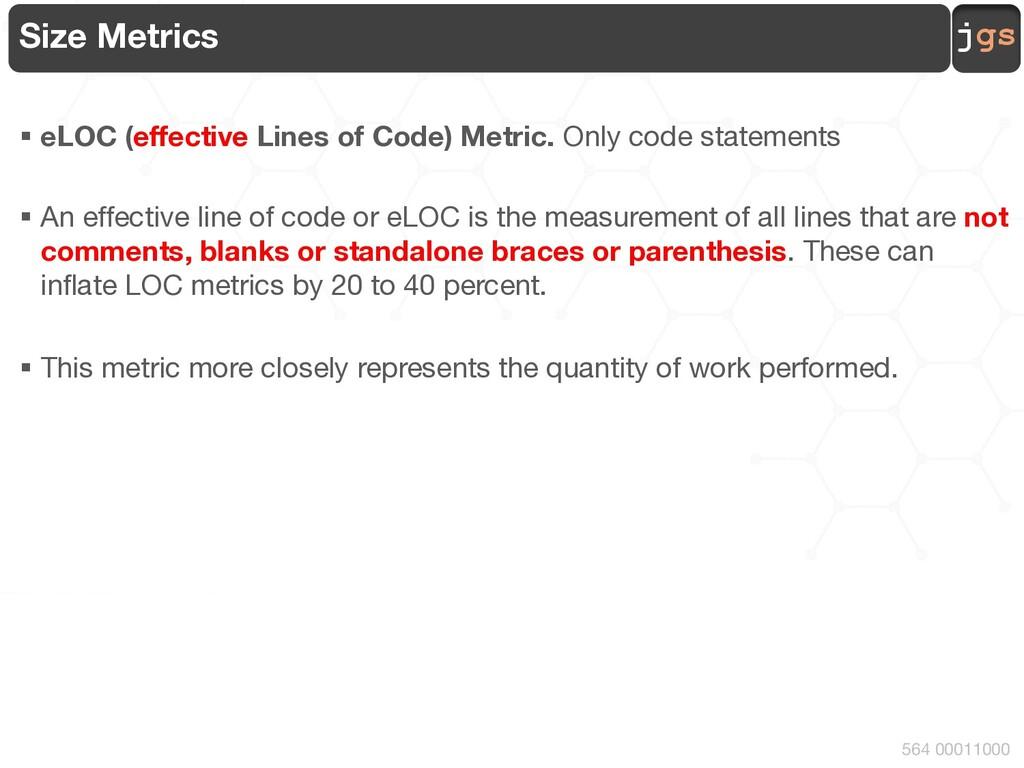 jgs 564 00011000 Size Metrics § eLOC (effective...
