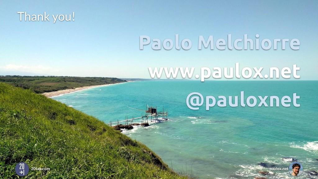 Paolo Melchiorre www.paulox.net @pauloxnet Than...