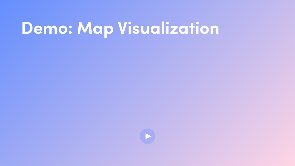 Demo: Map Visualization ▶