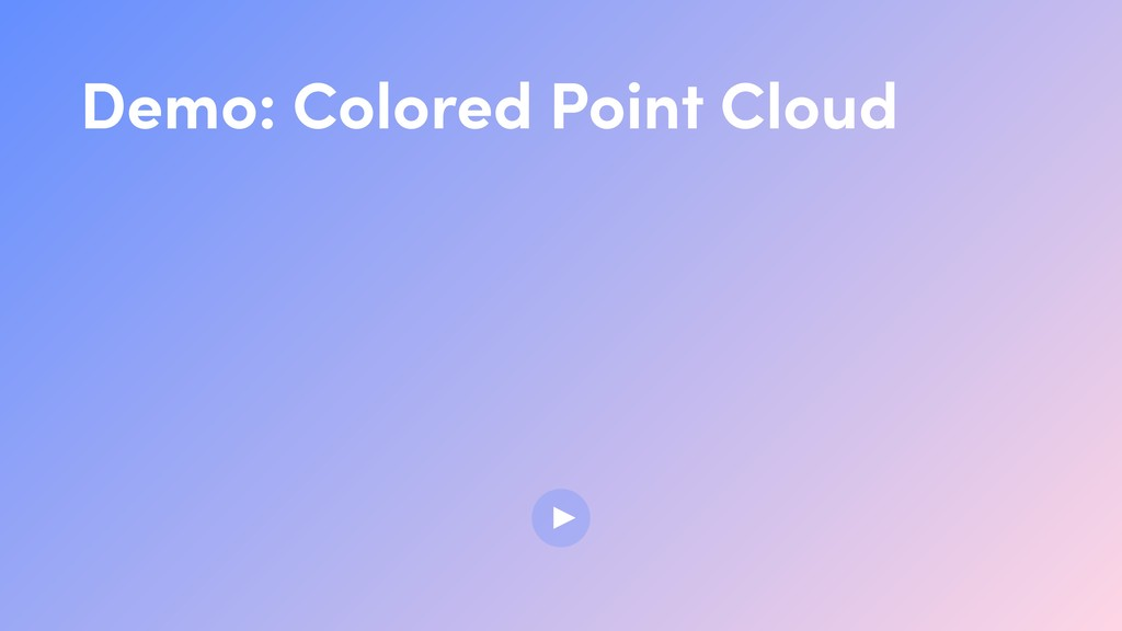 Demo: Colored Point Cloud ▶