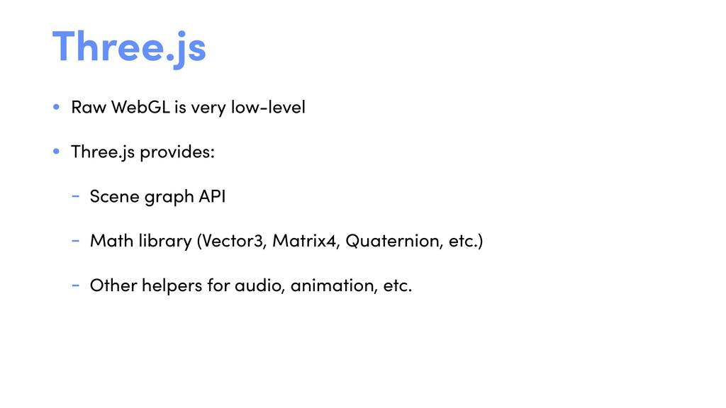 Three.js • Raw WebGL is very low-level • Three....
