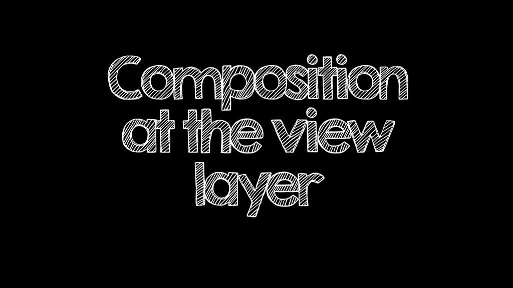 Composition at the view layer