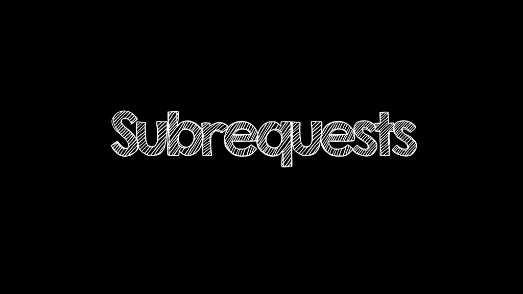Subrequests