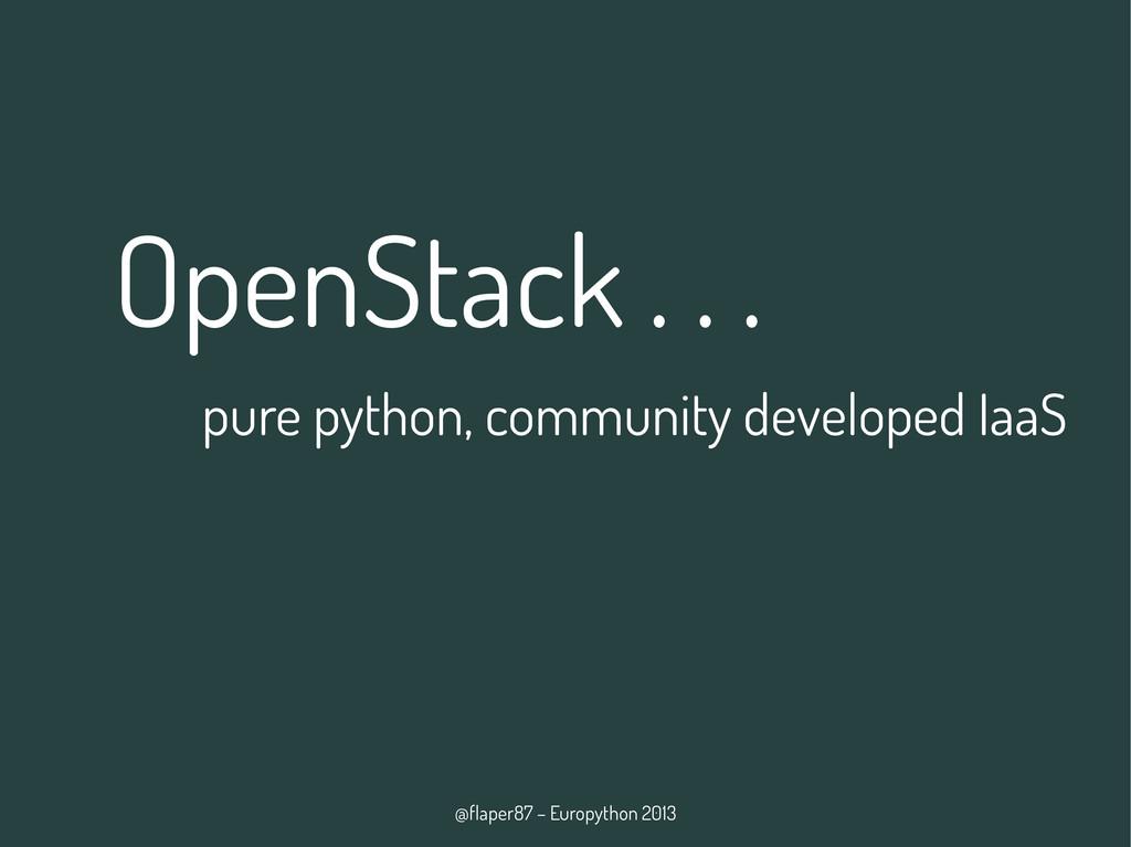 @flaper87 – Europython 2013 OpenStack . . . pur...