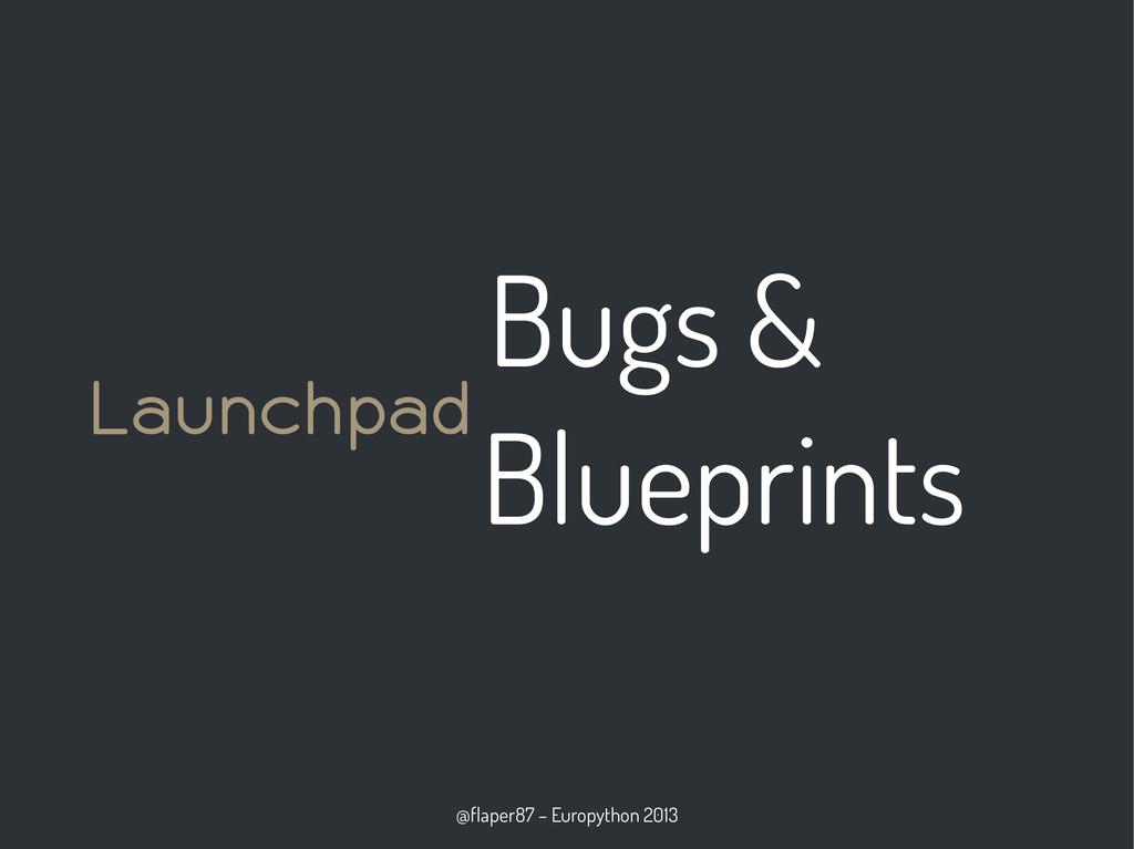 @flaper87 – Europython 2013 Bugs & Blueprints L...