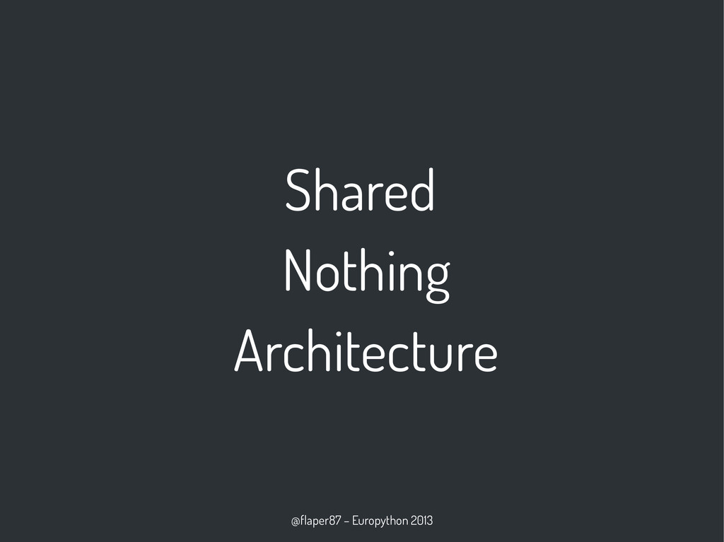 @flaper87 – Europython 2013 Shared Nothing Arch...