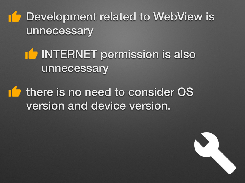 • Development related to WebView is unnecessary...